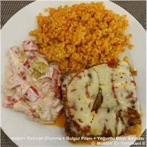 Kaşarlı Patlıcan Oturtma + Bulgur Pilavı + Yoğurtlu Biber Salatası